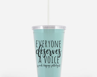 Speech Therapist Gift Tumbler / Everyone Deserves A Voice for SLP
