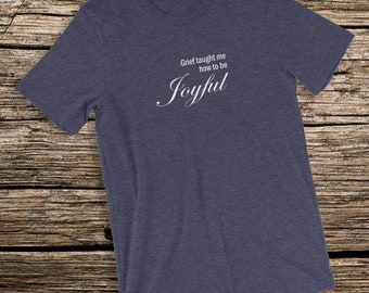 Grief Taught Me How to be Joyful Affirmation T-Shirt Short-Sleeve Unisex Jersey Tee