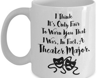 Think it's Only Fair Warn That I Was a Theater Major Gift Mug
