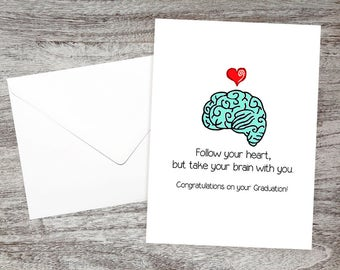 Funny Graduation Card- Graduation Congratulation - High School/College Graduation- Follow Your Heart, But Take Your Brain With You. Congrats