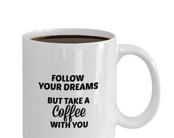 Follow Your Dreams - But Take a Coffee With You mug