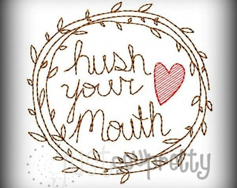 Wonderful Hush Your Mouth Southern Tea Towel Embroidery Design