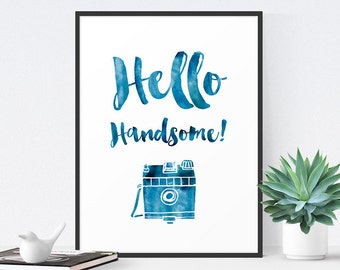 Hello Handsome Print, Anniversary Gift for Men, Gift for Photographer, Gift for Husband, Boyfriend Gift, Love Quote Wall Art, Quote Poster