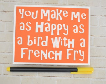 Handmade Greeting Card - Cut out Lettering - You make me as happy as a bird with a french fry - blank inside- Funny Mothers / Fathers Day
