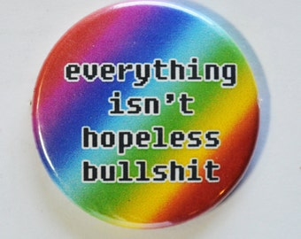 "Everything Isn't Hopeless Bullsh*t 1.5"" Pinback Button"