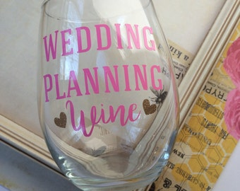Wedding Planning Wine - I'm Engaged Wine Glass- Bride Wine Glass- Bridal Shower Gift- Engagement Gift- Bride to Be Wine Glass- Gift for her