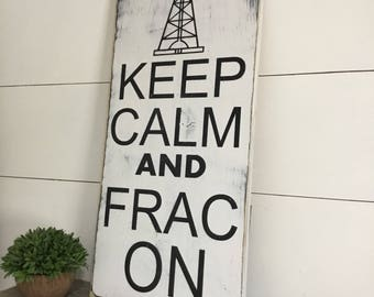Keep Calm Frac On Sign - - Keep Calm and Drill On - Oilfield Life- Rustic Home Decor - Oilfield Decor - Oilfield Gifts - Oil Derrick Sign