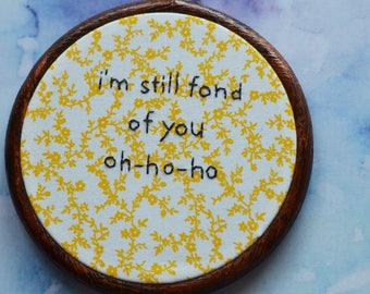 """I'm Still Fond Of You embroidery art lettering in 5"""" hoop. Home decor; embroidered art; The Smiths lyrics - What Difference Does It Make"""