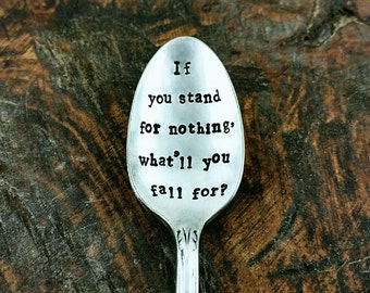 Hamilton Quote, If You Stand For Nothing, What'll You Fall For, Hand Stamped Silverplate Spoon, Hamilton Musical, Hamilton Gift