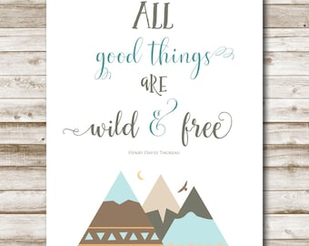 All Good Things Are Wild & Free Printable Henry David Thoreau Quote Woodland Decor 5x7 8x10 11x14 16x20 Nursery Home Decor Photography Prop