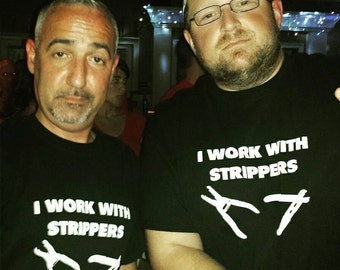 I work With Strippers ®,Electrician  Wire Strippers Shirt, 12volt, 12V, ac dc electric, Humor shirt, I work with strippers