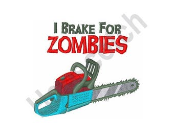 I Brake For Zombies - Machine Embroidery Design - 4 X 4 Hoop, Chainsaw, Halloween, Horror Movie, Monsters, Walking Dead, Cannibals