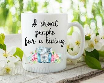 I shoot people for a living Mug/Personalized Photographer Mug/Photogapher Gift/Wedding Photogapher Mug Gift/Photography Mug/Photography Gift