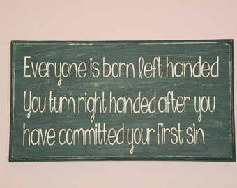 Everyone is born left handed Wood Sign Distressed Sign Right Handed Committed First Sin