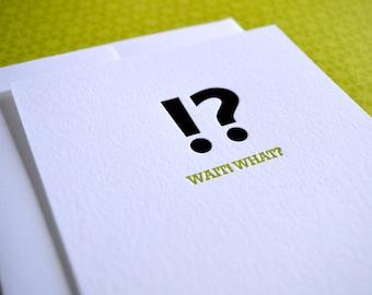 Wait! What?  :  Letterpress Notecard