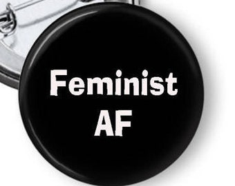 Feminist AF Pin/ Feminist Pin/ Feminist AF Button//Gift for Mom/ Funny Feminist Pin/ Gift For Feminist/ Feminism Pin/ Women's March
