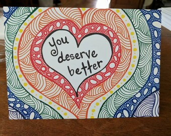 You deserve better - empathy greeting card 5x7 - blank inside