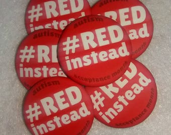 Red Instead - 2 Sizes - Autism Acceptance Month Button - Autistic Neurodiversity RedInstead