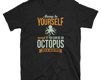 Octopus Shirt Octopus Gift Always Be Yourself