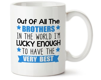 Out Of All The Brothers In The World, I'm Lucky Enough To Have The Very Best, Gifts for brother, Number one brother, Brother mug