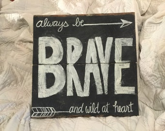 Brave {hand painted wood sign}