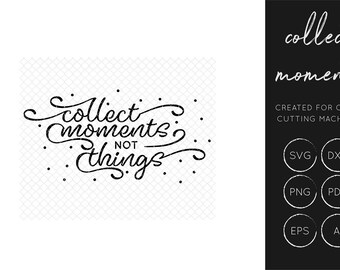 Collect Moments Not Things SVG Cut File