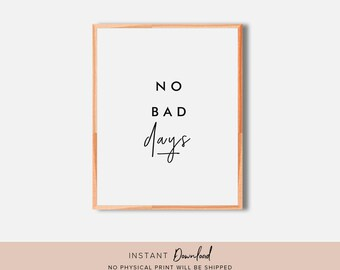 Inspirational Wall Art, No Bad Days, Quote Wall Art, Motivational Wall Decor, Printable Wall Art, Quote Wall Art, Printable Quote