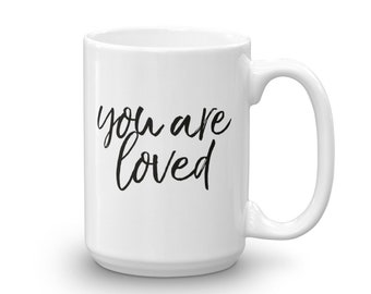 You Are Loved,  Large 15 oz Coffee Mug, Inspirational Quote, Positive Life Affirmation, Gift for Friend, Gift for Him