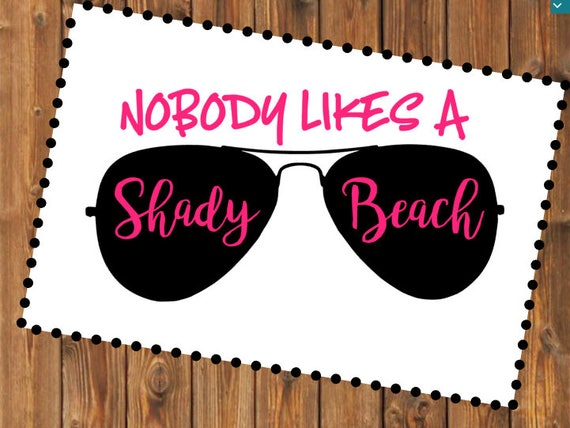 Free Shipping-Nobody Likes a Shady Beach, Ray Ban Sunglasses Shades Summer Beach Decal Sticker, Yeti RTIC tumbler laptop car Jeep