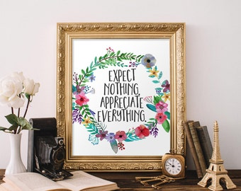 Printable Art Expect Nothing Appreciate Everything Dorm decor Cubicle poster Home decor Motivational Art Printable Quote Floral Digital Art