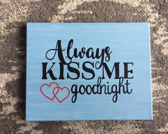 """Quote Canvas/ Always Kiss Me Goodnight/ 14""""x11"""""""