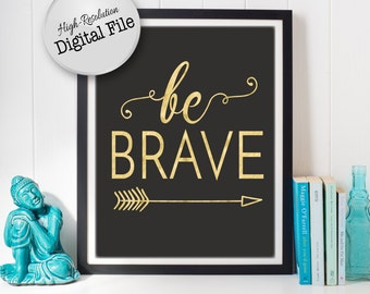 Be Brave Typography Print, Printable Quote, Nursery Wall Art, Nursery Decor, Gold and Black, Instant Download, Digital Files