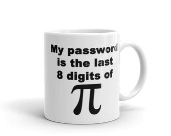 My Password is the Last 8 Digits of Pi Coffee Mug   Math Geek Gift   Mathematician Gift