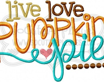 Live love pumpkin pie Embroidery design 5X7 6x10, Thanksgiving fall embroidery, socuteappliques, embroidery sayings