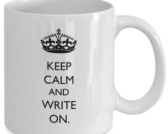 Keep Calm and Write On - Writer Coffee Mug - Gift for Writers - 11 oz white coffee tea cup