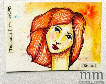"Original ACEO - ""tis brains I am needing, Brains!""  ATC"