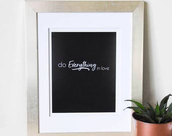 Do Everything In Love - Black and White 8x10 Typography Statement Print/Heavy Cardstock/Modern Art