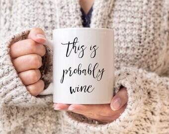This is probably wine - Coffee Mug 11 oz