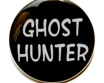 Ghost Hunter - Pinback Button Badge 1 1/2 inch 1.5 - Keychain Magnet or Flatback
