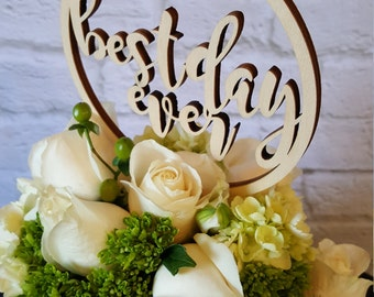 Best Day Ever Cake Topper - UNPAINTED Wooden Cake Topper - Wedding Cake Topper - Birthday Cake Topper - Graduation - Anniversary - Rustic