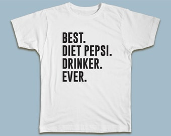 BEST Diet Pepsi Drinker EVER T-shirt for your favorite Diet Pepsi Lover