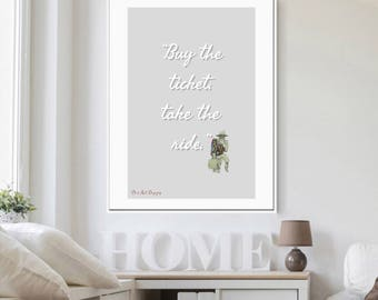 Hunter S. Thompson Quote - Buy The Ticket Take The Ride, Gonzo Print. Home Decor. Birthday Gift