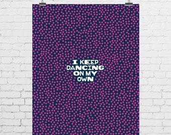 DIGITAL PRINT - I Keep Dancing On My Own