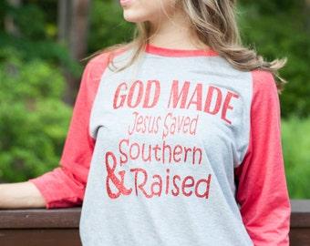 God Made Jesus Saved & Southern Raised T-Shirt,  God Made Jesus Saved Southern Raised Shirt, Raglan Baseball Shirt, Raglan Baseball Jersy