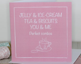 Love / valentines card - Jelly and ice-cream, Tea and biscuits, You and me - perfect combos