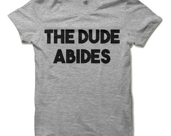 The Dude Abides T Shirt. Funny The Big Lebowski T-Shirt.