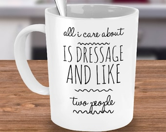 Dressage Mug - All I Care About Is Dressage And Like Two People - Dressage Gifts for Riders and Horse Show Competitors