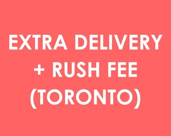 Extra Delivery + Rush Fee (Toronto)
