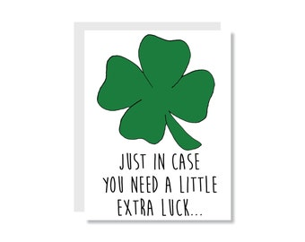 Just in Case You Need Some Extra Luck Clover Greeting Card - Luck, Good Luck, St. Patrick's Day