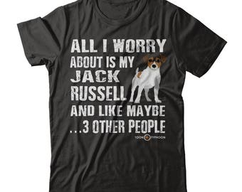 Funny Jack Russell Terrier T-shirt | All I worry about is my Jack Russell